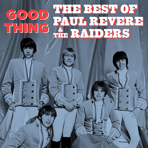 Good Thing: The Best of Paul Revere & The Raiders by Paul Revere & the Raiders