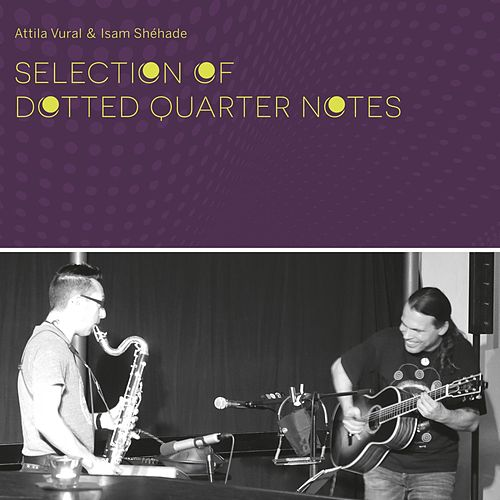 Selection of Dotted Quarter Notes - EP by Attila Vural