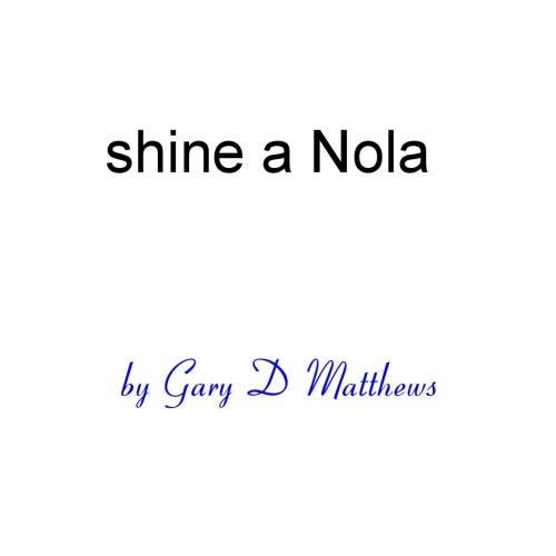 Shine a Nola by Gary D. Matthews
