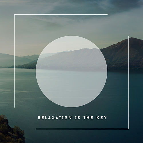 Relaxation Is The Key von Relaxing Chill Out Music