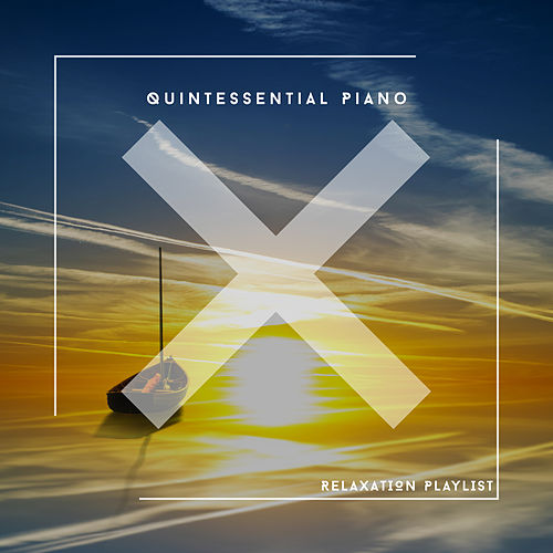 Quintessential Piano Relaxation Playlist von Relaxing Chill Out Music