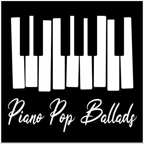 Piano Pop Ballads by Various Artists
