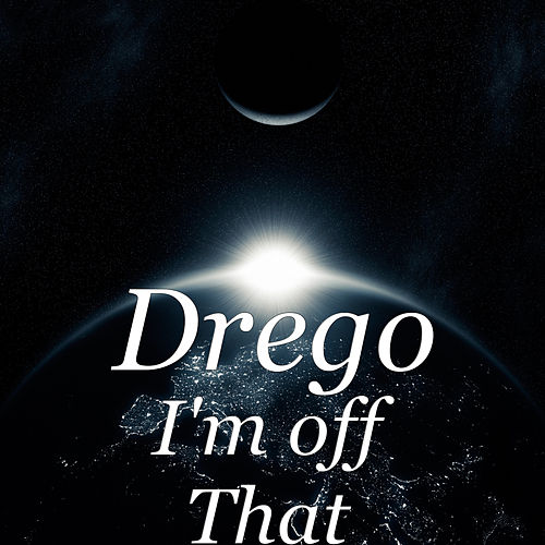 I'm off That by Drego