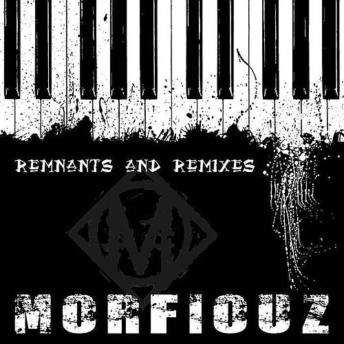 Remnants and Remixes by Morfiouz