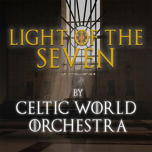 Light of the Seven (From 'Game of Thrones') by Celtic World Orchestra