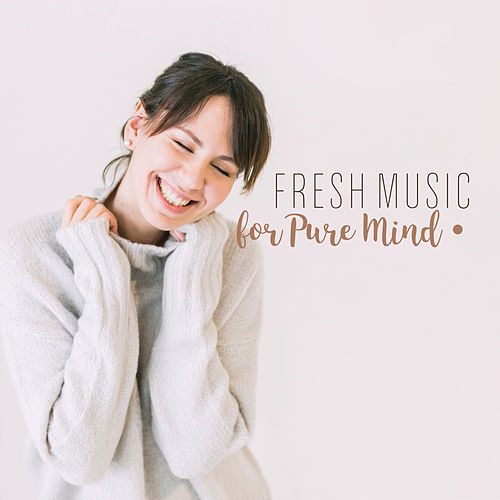 Fresh Music for Pure Mind: Ambient Chill, Deep Harmony, New Age Music for Deep Relaxation von Soothing Sounds