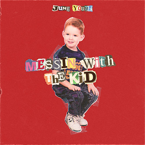 Messin With the Kid by Jung Youth