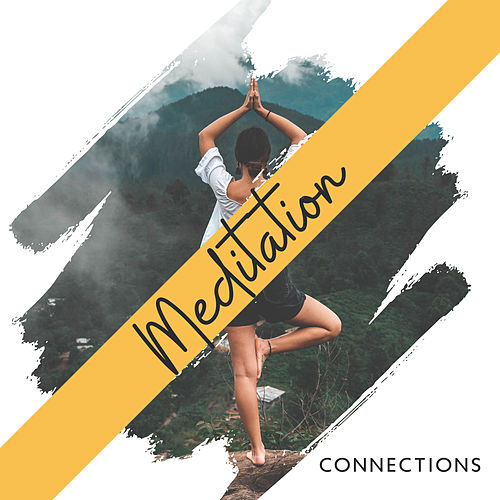 Meditation Connections: 2019 New Age Ambient Music for Yoga & Relax, Improve Connection Between Body & Soul, Open Your Third Eye, Spiritual Zen Meditation, Chakra Healing von Yoga Music