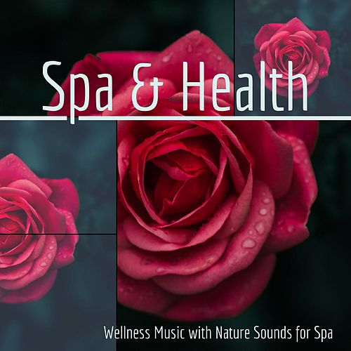 Spa & Health: Wellness Music with Nature Sounds for Spa by S.P.A