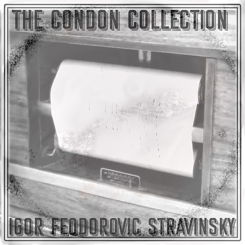 The Condon Collection: Igor Feodorovic Stravinsky by Igor Stravinsky