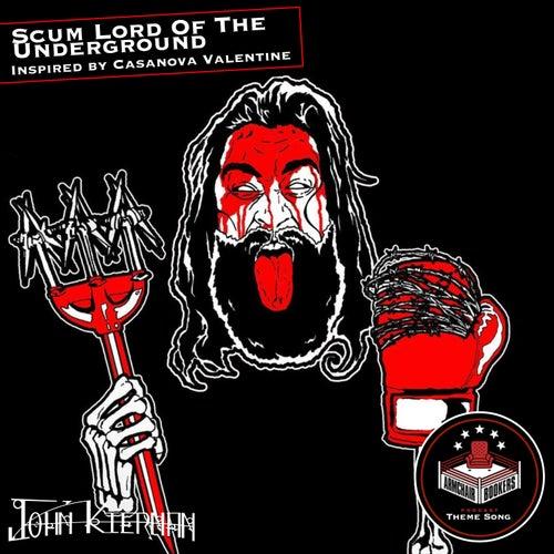 The Scum Lord of the Underground (Inspired by Casanova Valentine) by John Kiernan
