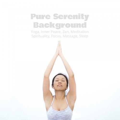 Pure Serenity Background: Yoga, Inner Peace, Zen, Meditation, Spirituality, Focus, Massage, Sleep de Various Artists