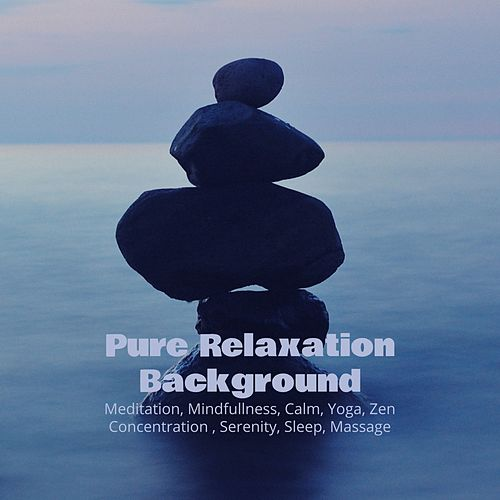 Pure Relaxation Background: Meditation, Mindfullness, Calm, Yoga, Zen, Concentration , Serenity, Sleep, Massage de Various Artists