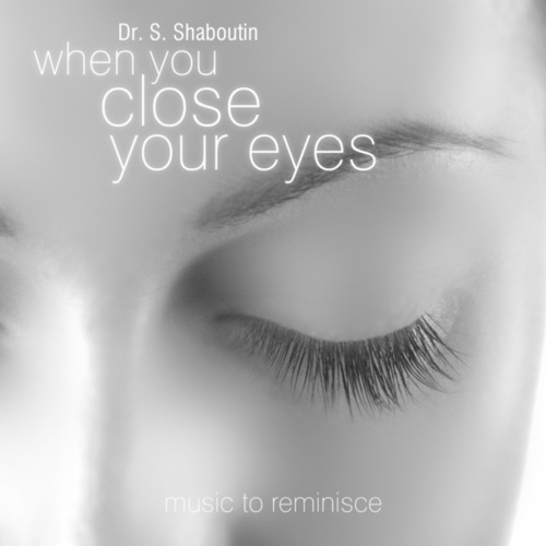 When You Close Your Eyes - Music To Reminisce by Dr. Sergei Shaboutin