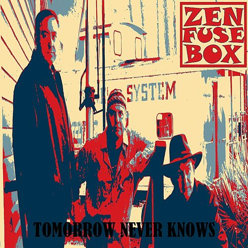 Tomorrow Never Knows von Zen Fuse Box