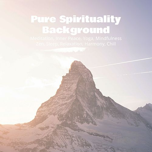 Pure Spirituality Background: Meditation, Inner Peace, Yoga, Mindfulness, Zen, Sleep, Relaxation, Harmony, Chill de Various Artists