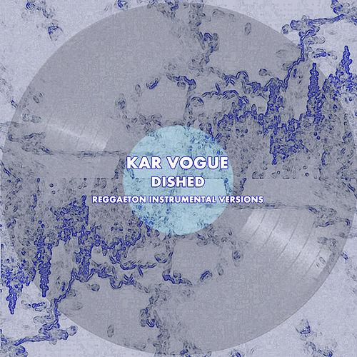 Dished (Special Reggaeton Instrumental Versions) by Kar Vogue
