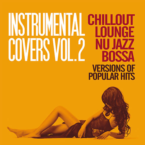 Instrumental Covers, Vol. 2 (Chillout, Lounge, Nu Jazz, Bossa Versions of Pupolar Hits) de Various Artists