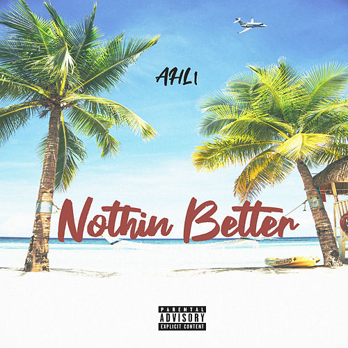 Nothin Better by Ahli