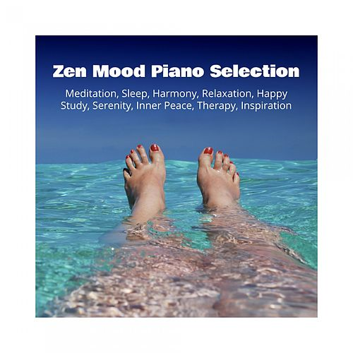 Zen Mood Piano Selection: Meditation, Sleep, Harmony, Relaxation, Happy, Study, Serenity, Inner Peace, Therapy, Inspiration de Various Artists