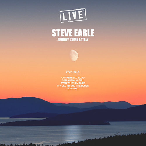 Johnny Come Lately (Live) by Steve Earle