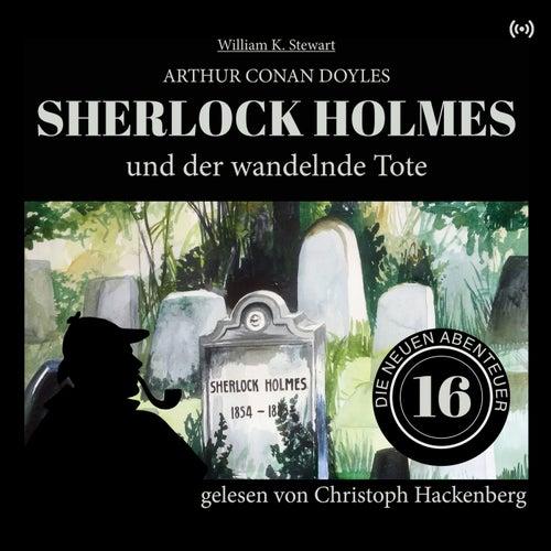 Sherlock Holmes und der wandelnde Tote (Die neuen Abenteuer 16) von Sir Arthur Conan Doyle