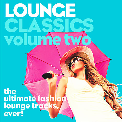 Lounge Classics, Vol. 2 (The Ultimate Fashion Lounge Tracks, Ever!) by Various Artists