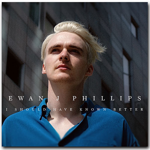 I Should Have Known Better by Ewan J Phillips