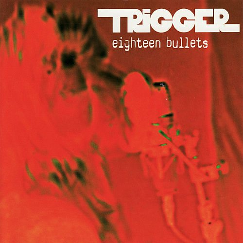 Eighteen Bullets by Trigger
