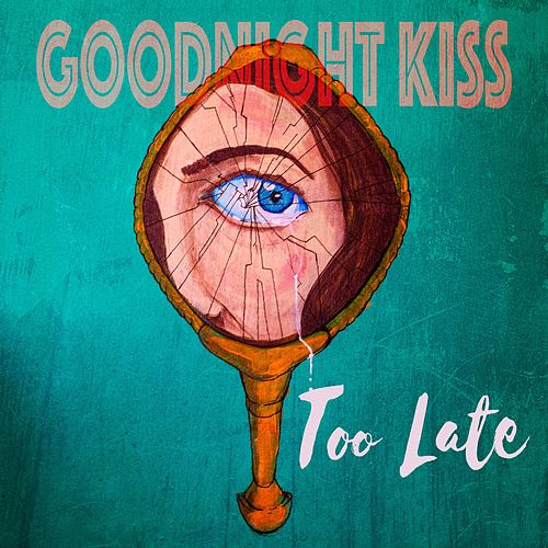 Too Late by Goodnight Kiss