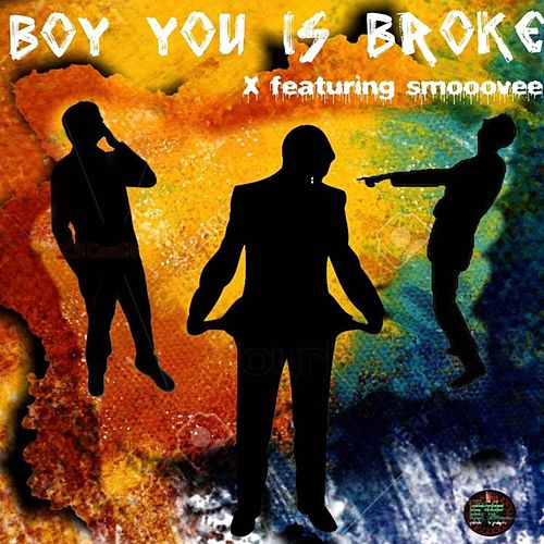 Boy You Is Broke! by X