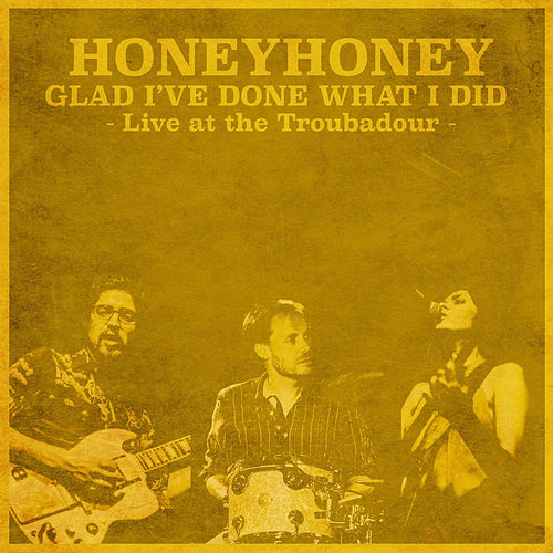 Glad I've Done What I Did (Live at the Troubadour) by HoneyHoney