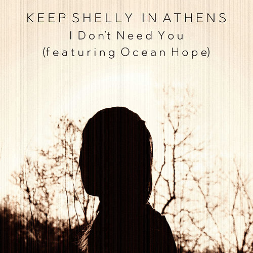 I Don't Need You by Keep Shelly In Athens