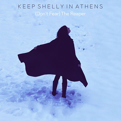 (Don't Fear) the Reaper by Keep Shelly In Athens