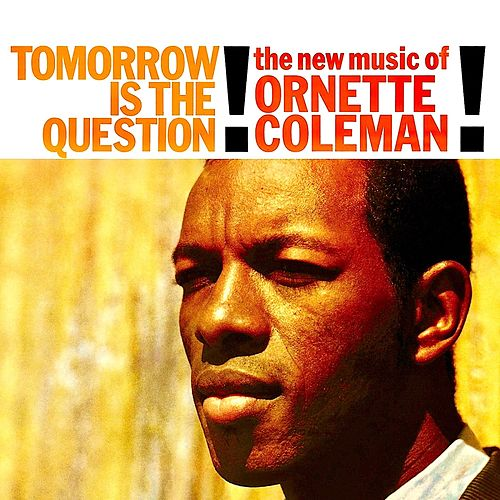 Tomorrow Is the Question! (Remastered) by Ornette Coleman