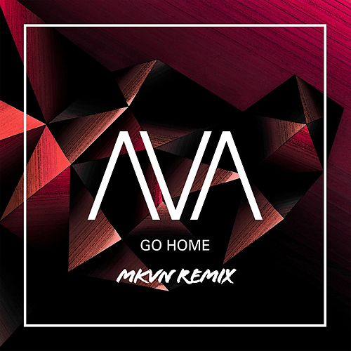 Go Home (MKVN Remix) di AVA