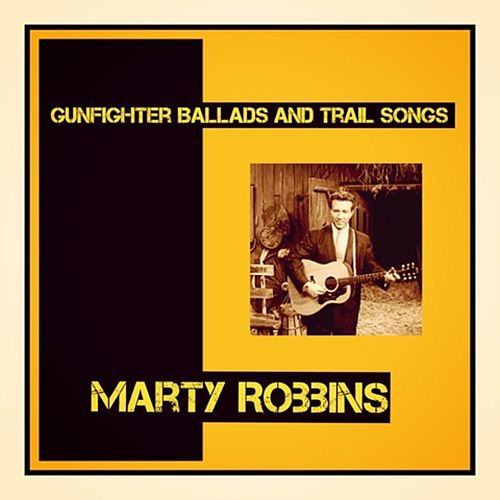 Gunfighter Ballads and Trail Songs von Marty Robbins