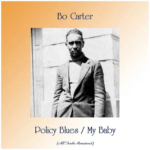 Policy Blues / My Baby (All Tracks Remastered) de Bo Carter