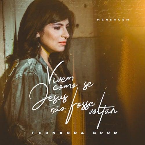 Mensagem: Vivem Como Se Jesus Não Fosse Voltar (Ao Vivo) de Fernanda Brum