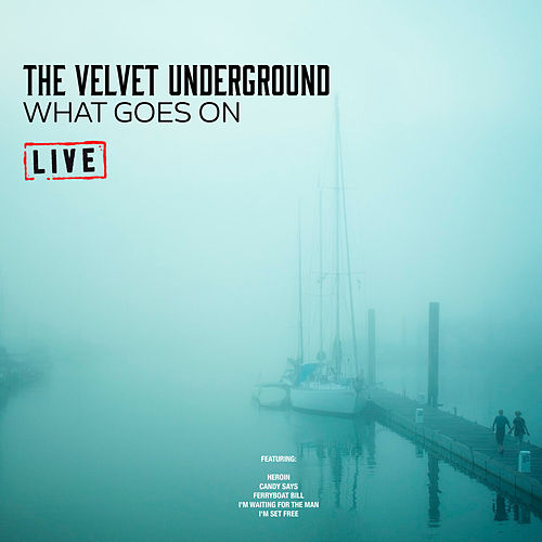 What Goes On (Live) von The Velvet Underground