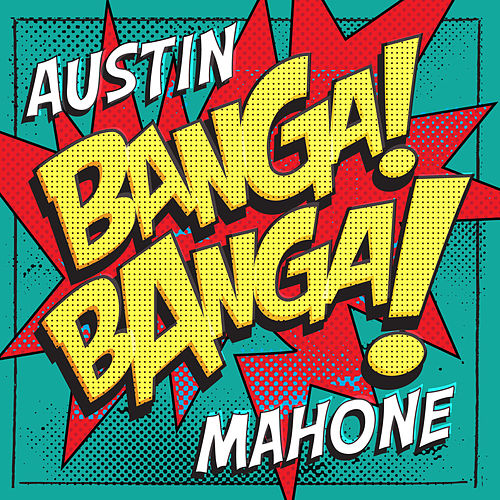 Banga! Banga! by Austin Mahone