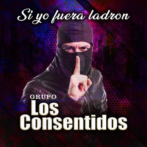 Si Yo Fuera Ladrón by Grupo Los Consentidos