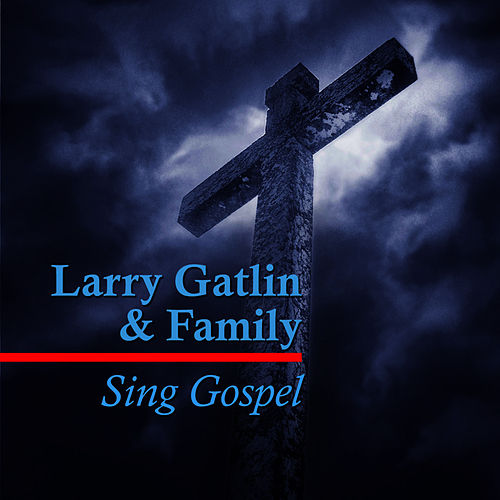 Sing Gospel by Larry Gatlin