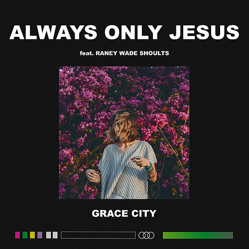 Always Only Jesus (Live) by Grace City