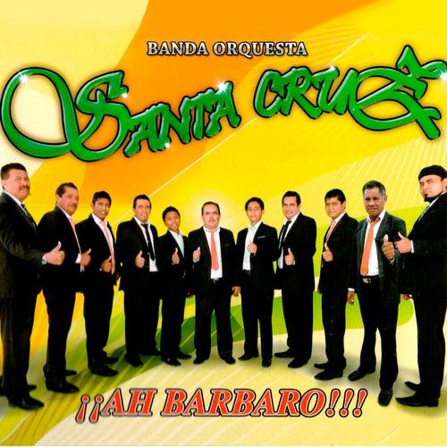¡¡Ah Barbaro!!! de Banda Orquesta Santa Cruz