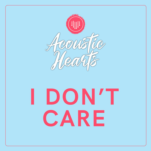 I Don't Care de Acoustic Hearts