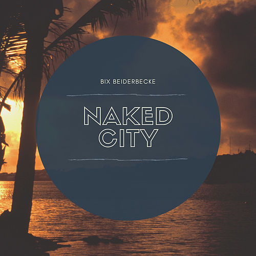 Naked City de Bix Beiderbecke