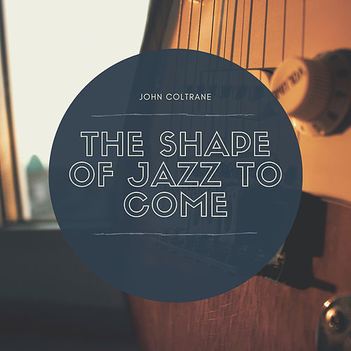 The Shape of Jazz to Come von John Coltrane
