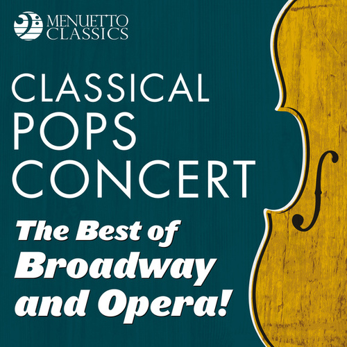 Classical Pops Concert: The Best of Broadway and Opera! de Various Artists
