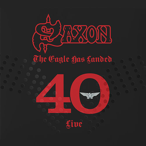 The Eagle Has Landed 40 ((Live)) by Saxon